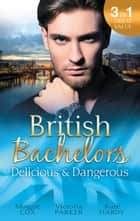 British Bachelors: Delicious And Dangerous - 3 Book Box Set ebook by Maggie Cox, Victoria Parker, Kate Hardy