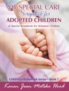My Special Care Scrapbook for Adopted Children - A Special Scrapbook for Adopted Children ebook by Karen Jean Matsko Hood