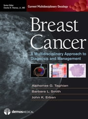 Breast Cancer - A Multidisciplinary Approach to Diagnosis and Management ebook by John K. Erban, MD,Barbara L. Smith, MD, Phd,Alphonse G. Taghian, MD, PhD,Charles R. Thomas, MD