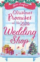 Christmas Promises at the Little Wedding Shop: Celebrate Christmas in Cornwall with this magical romance! (The Little Wedding Shop by the Sea) ebook by Jane Linfoot