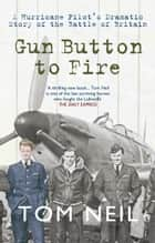 Gun Button to Fire: A Hurricane Pilots Dramatic Story of the Battle of Britain - A Hurricane Pilot's Dramatic Story of the Battle of Britain ekitaplar by Tom Neil, DFC