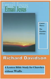 Email Jesus: Course 3: The Parables of Jesus ebook by Richard Davidson