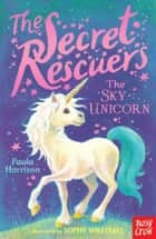 The Secret Rescuers: The Sky Unicorn eBook by Paula Harrison