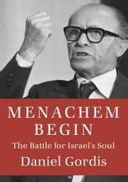 Menachem Begin - The Battle for Israel's Soul ebook by Daniel Gordis