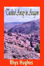 Tucked Away in Aragon ebook by Rhys Hughes