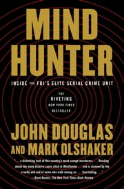 Mindhunter - Inside the FBI's Elite Serial Crime Unit ebook by Mark Olshaker,John E. Douglas