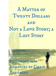 A Matter of Twenty Dollars/Not a Love Story; a Lust Story ebook by Chase Branagan