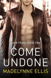 Come Undone (Rock Hard, Book 1) ebook by Madelynne Ellis