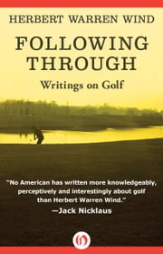 Following Through - Writings on Golf ebook by Herbert Warren Wind