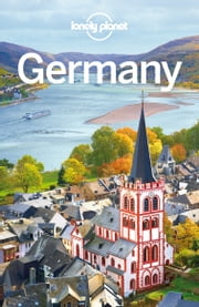 Lonely Planet Germany ebook by Lonely Planet,Andrea Schulte-Peevers,Kerry Christiani,Marc Di Duca,Catherine Le Nevez,Tom Masters,Ryan Ver Berkmoes,Benedict Walker