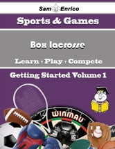 A Beginners Guide to Box lacrosse (Volume 1) - A Beginners Guide to Box lacrosse (Volume 1) ebook by Elvis Wu