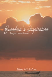 Grandma's Inspiration - Prayers and Poems ebook by Ellen Mickelson