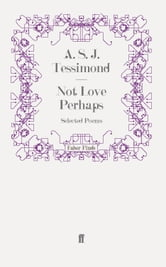 Not Love Perhaps - Selected Poems ebook by A. S. J. Tessimond