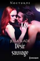 Désir sauvage ebook by Jessa Slade