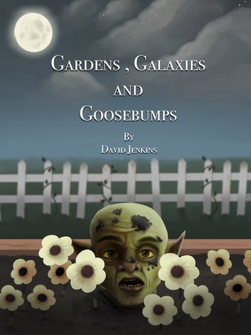 Gardens, Galaxies and Goosebumps ebook by David Jenkins