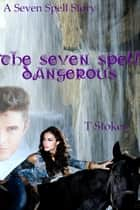 The Seven Spell Dangerous ebook by Tessa Stokes