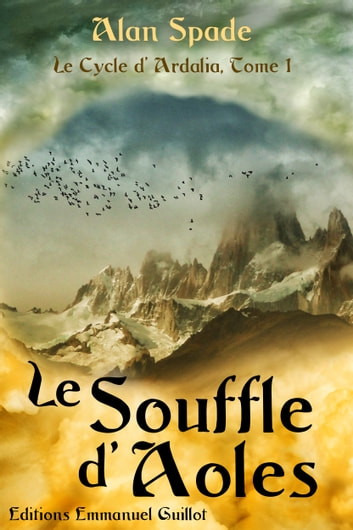 Le Cycle d'Ardalia, tome 1 : Le Souffle d'Aoles ebook by Alan Spade
