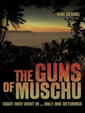 The Guns of Muschu - The Story of the One Australian Who Survived the Raid on the Island of Muschu in 1945 ebook by Dennis, Don
