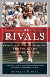 The Rivals - Chris Evert vs. Martina Navratilova Their Epic Duels and Extraordinary Friendshi p ebook by Johnette Howard