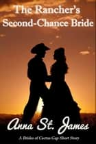 The Rancher's Second-Chance Bride ebook by Anna St. James