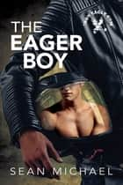 The Eager Boy ebook by Sean Michael