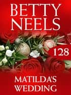 Matilda's Wedding (Betty Neels Collection) ebook by Betty Neels