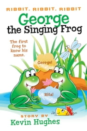 Ribbit, Ribbit, Ribbit: George the Singing Frog - The First Frog to Know His Name ebook by Kevin Hughes