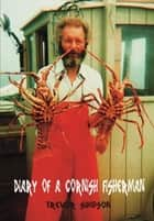 Diary of a Cornish Fisherman: Newquay, 1962–1967 ebook by Trevor Simpson