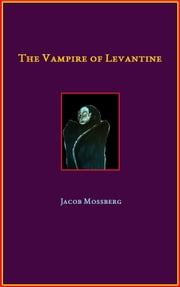 The Vampire of Levantine ebook by Jacob Mossberg