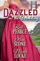 Dazzled at the Wedding ebook by Kate Pearce, Ava Stone, Nicole Locke
