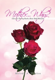 Mother...Why? ebook by Melody A. Wooten
