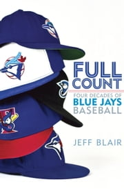 Full Count - Four Decades of Blue Jays Baseball ebook by Jeff Blair