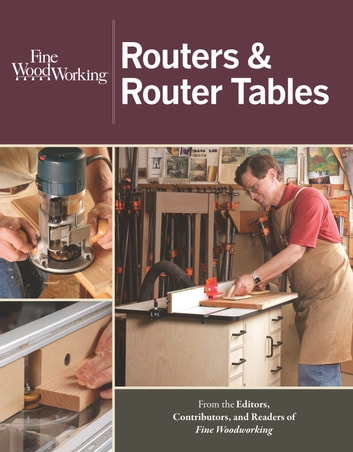 Routers & Router Tables ebook by Editors of Fine Woodworking
