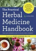 The Practical Herbal Medicine Handbook: Your Quick Reference Guide to Healing Herbs & Remedies ebook by Althea Press