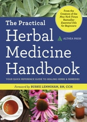 The Practical Herbal Medicine Handbook: Your Quick Reference Guide to Healing Herbs & Remedies ebook by Kobo.Web.Store.Products.Fields.ContributorFieldViewModel