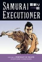 Samurai Executioner Volume 4: Portrait of Death ebook by Kazuo Koike, Goseki Kojima