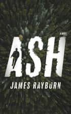 Ash ebook by James Rayburn