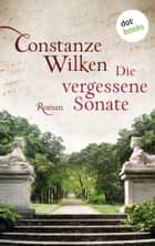 Die vergessene Sonate - Roman eBook by Constanze Wilken