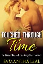 Touched through Time ebook by Samantha Leal