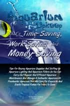Aquarium Upkeep That's Time-Saving, Work-Saving And Money-Saving ebook by Willie M. Forbes