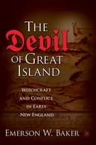 The Devil of Great Island - Witchcraft and Conflict in Early New England ebook by Emerson W. Baker