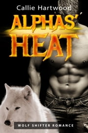 Alphas' Heat ebook by Callie Hartwood