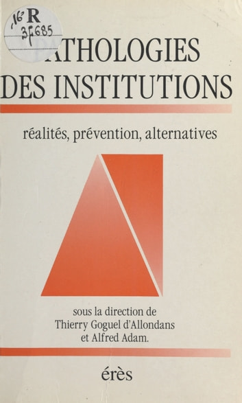 Pathologies des institutions : réalités, prévention, alternatives ebook by Thierry Goguel d'Allondans
