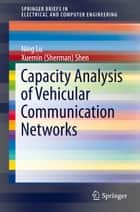 Capacity Analysis of Vehicular Communication Networks ebook by Ning Lu, Xuemin (Sherman) Shen