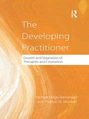 The Developing Practitioner - Growth and Stagnation of Therapists and Counselors ebook by Michael Helge Ronnestad,Thomas Skovholt