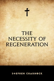 The Necessity of Regeneration ebook by Stephen Charnock