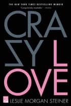 Crazy Love ebook by Leslie Morgan Steiner