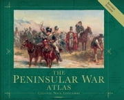The Peninsular War Atlas (Revised) ebook by Nick Lipscombe