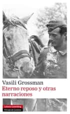 Eterno reposo y otras narraciones eBook by Vasili Grossman