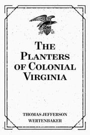 The Planters of Colonial Virginia ebook by Thomas Jefferson Wertenbaker